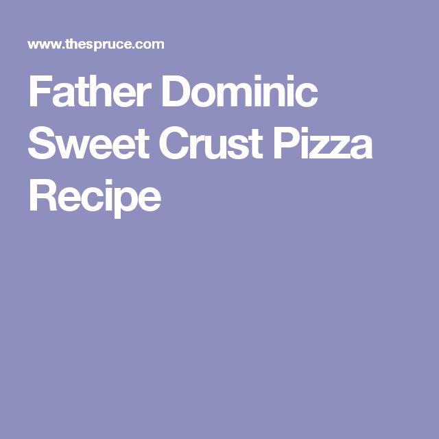 Father Dominic Sweet Crust Pizza Recipe