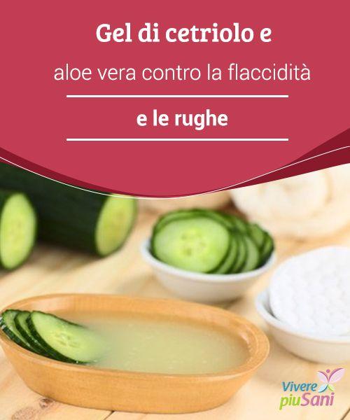 Gel di #cetriolo e aloe vera contro la flaccidità e le rughe #Gel naturale a base di cetriolo e #aloe vera per #combattere la #flaccidità e le #rughe premature