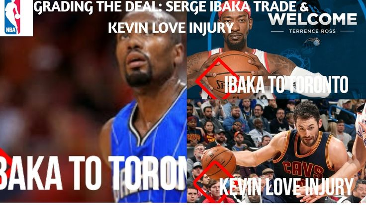 Grading The Trade: TOR/ORL Serge Ibaka Trade & Kevin Love Injury