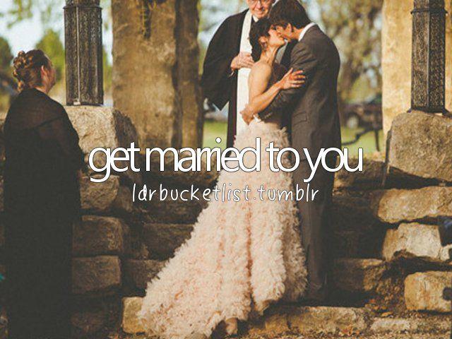 get married to you #bucketlist