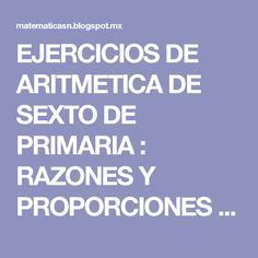 EJERCICIOS DE ARITMETICA DE SEXTO DE PRIMARIA : RAZONES Y PROPORCIONES , REGLA DE 3 , TANTO POR CIENTO , ESTADISTICA Y PROBABILIDADES