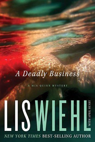 A Deadly Business by Lis Wiehl, with April Henry | A Mia Quinn Mystery | Publisher: Thomas Nelson | Publication Date: June 10, 2014 | www.liswiehlbooks.com | #Mystery #Supense