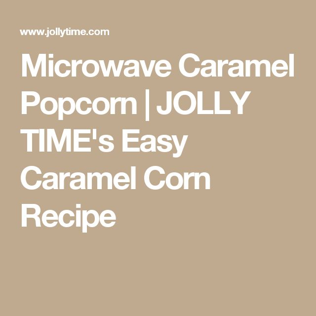 Microwave Caramel Popcorn | JOLLY TIME's Easy Caramel Corn Recipe