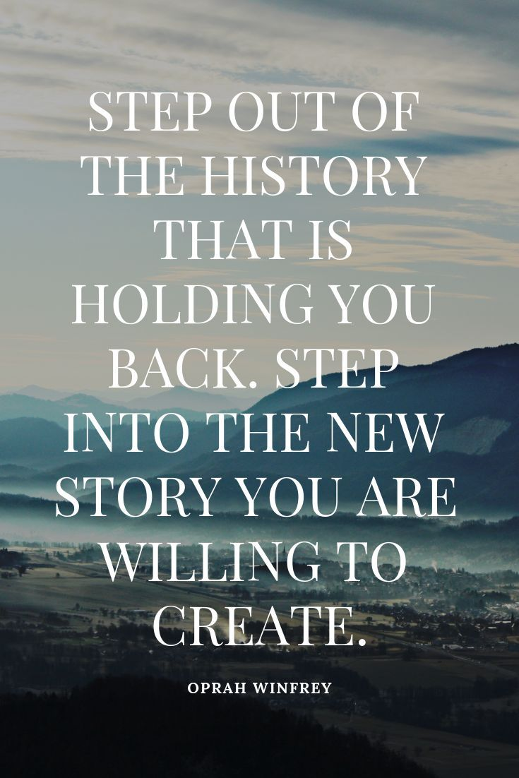 Step Out Of The History That Is Holding You Back Step Into The New Story You Are Willing To Cre Oprah Quotes Oprah Winfrey Quotes Motivational Quotes For Life