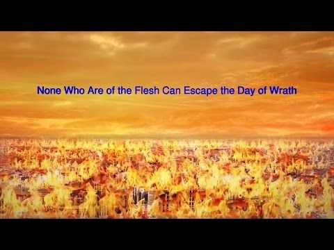 Almighty God's Word None Who Are of the Flesh Can Escape the Day of Wrath | The Church of Almighty God