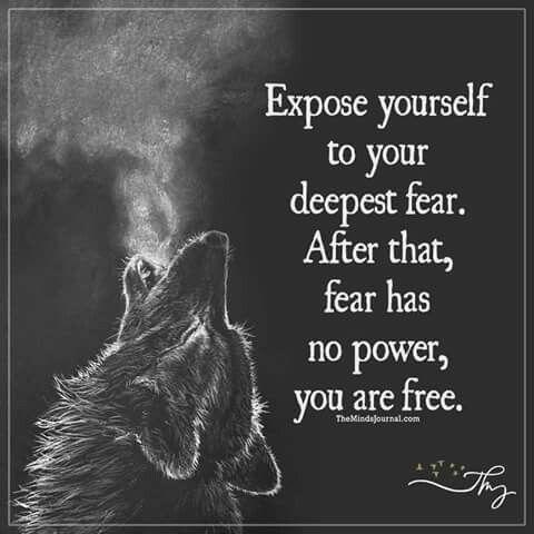 Exponha-se ao seu medo mais profundo. Depois disso, o medo não tem mais poder, você está livre.