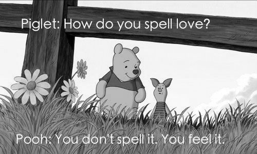 You don't spell it, you feel it: Disney Quotes, Piglets, Poohbear, Pooh Bears, Life Lessons, Valentines Day, Winniethepooh, Winnie The Pooh, Wise Words