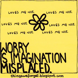 """perhaps it's true, but I worry about things much more life altering than """"loves me, loves me not"""""""