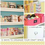 10 Ways to Organize Your Craft Space