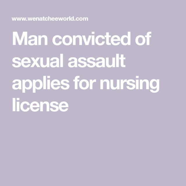 Man convicted of sexual assault applies for nursing license