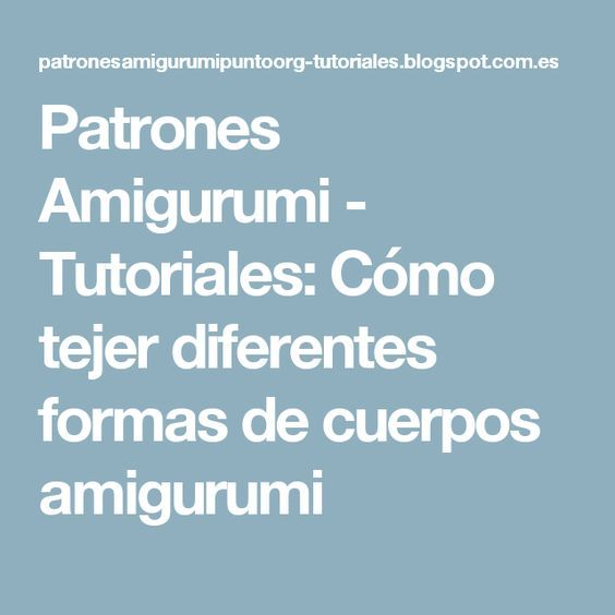 Patrones Amigurumi - Tutoriales: Cómo tejer diferentes formas de cuerpos amigurumi