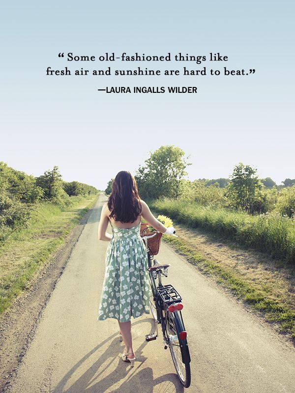 """Some old-fashioned things like fresh air and sunshine are hard to beat."" Laura Ingalls Wilder"