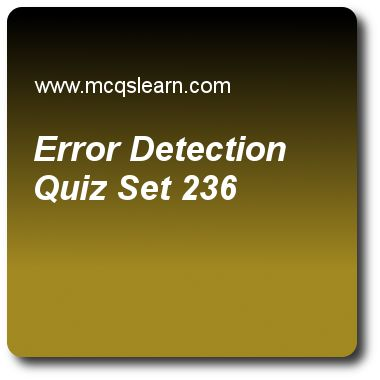 Error Detection Quizzes:  computer networks Quiz 236 Questions and Answers - Practice networking quizzes based questions and answers to study error detection quiz with answers. Practice MCQs to test learning on error detection, ipv6 test, symmetric key cryptography (skc), frame relay in vcn, tcp/ip suite quizzes. Online error detection worksheets has study guide as there are two main methods of, answer key with answers as error detection, error correction, parity bit errors and redundancy…
