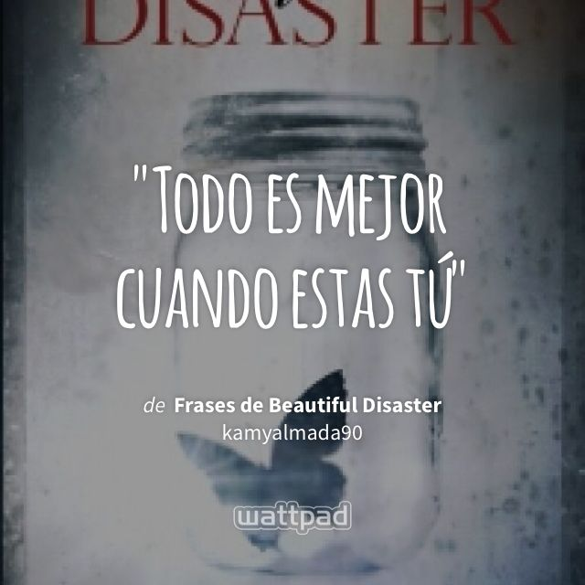 """Todo es mejor cuando estas tú"" - de Frases de Beautiful Disaster (en Wattpad) https://www.wattpad.com/176917709?utm_source=ios&utm_medium=pinterest&utm_content=share_quote&wp_page=quote&wp_uname=Verified_Fangirl_6&wp_originator=Dj5Wffab%2Bg3XTeqQXy1NEH7TfckJe98qLz96KGvGnLH8BBuS4gNNlvZKOPJ0NvS3%2F%2BUlSeHndUc9dGLX7fPSmksAEPNiY%2BdYr3NoOvlDW6Hdhb7o3%2Beztn5LwMCdS4uL #quote #wattpad"