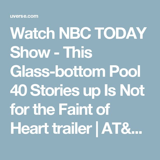 Watch NBC TODAY Show - This Glass-bottom Pool 40 Stories up Is Not for the Faint of Heart trailer | AT&T U-verse