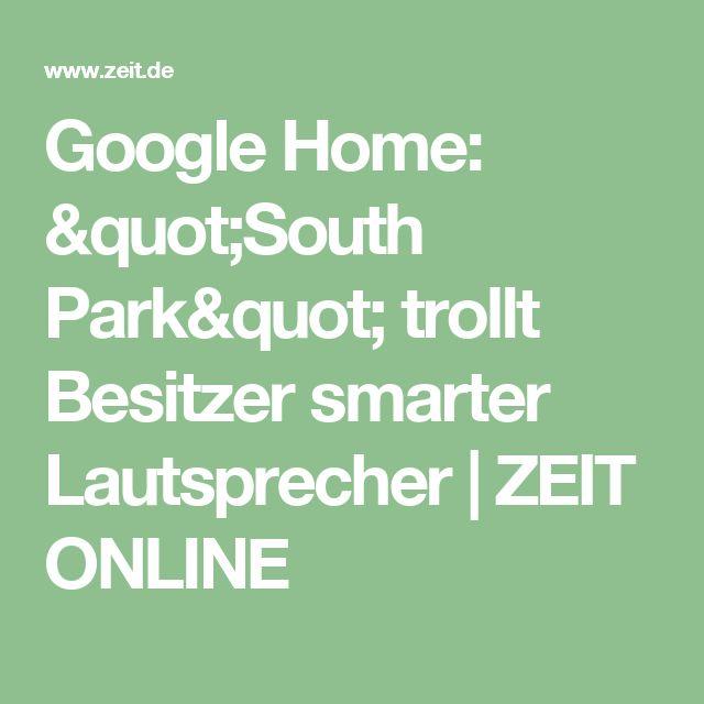"Google Home: ""South Park"" trollt Besitzer smarter Lautsprecher  ZEIT ONLINE"