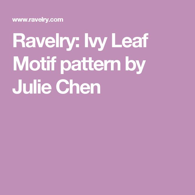 Ravelry: Ivy Leaf Motif pattern by Julie Chen