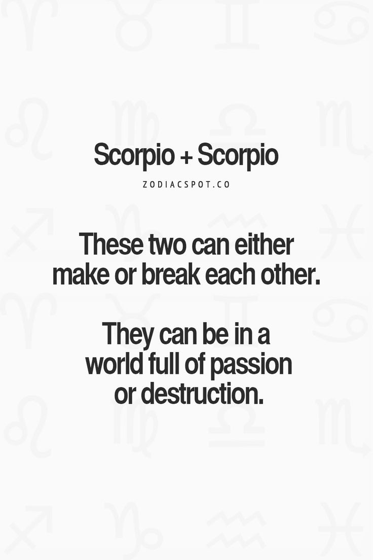 I met another Scorpio once.. Didn't get along so destruction on my part and passion on theirs...unfortunately we hurt each other