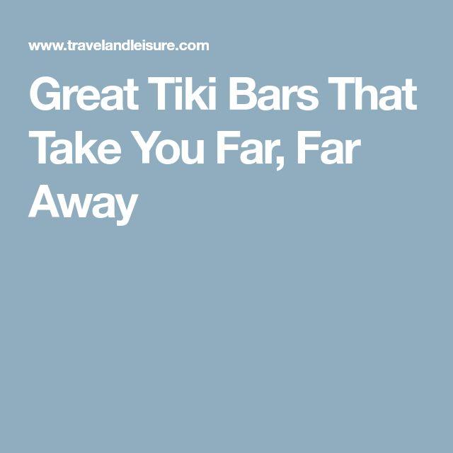 Great Tiki Bars That Take You Far, Far Away