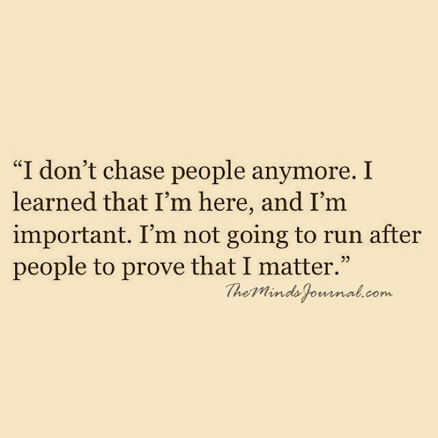 I don't chase people anymore