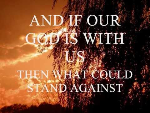 "Chris Tomlin ""Our God is Greater"" Our God is healer, Our God is stronger , Our God is higher than any other...and if our God is for us, then what can stand against us?  AMEN!!!!!"