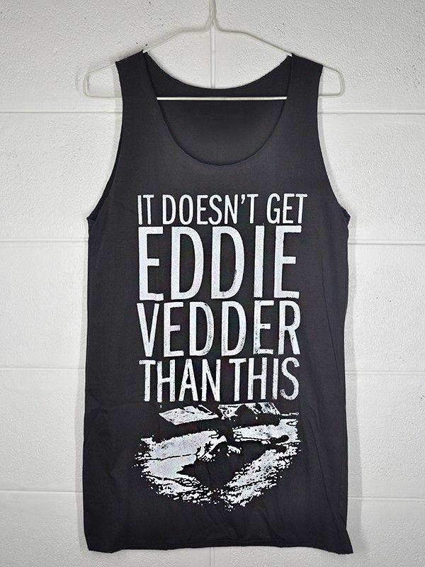 Pearl Jam It Doesn't Get Eddie Vedder Than This Cotton Dark Gray Women Girl Vest Tank Top S to XL