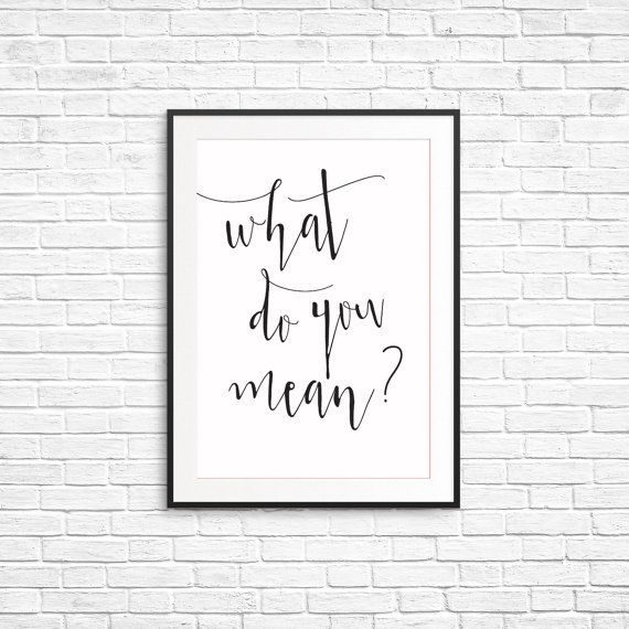 What Do You Mean JUSTIN BEIBER quote Prints Digital Printable Art  Instant, funky home décor printable from your own home! Be the envy of your friends with your unique print art. Make your home memorable to every person who steps through the door! Make it your own simply with these easy printable designs that are ready to decorate your home to take it to that next level. Because why wouldn't you change your home seasonally when you can at this price?!! Better yet, do you already have old…