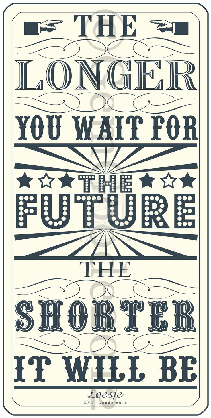 The Longer You Wait For The Future The Shorter It Will Be Quotes Pinterest Third Wisdom
