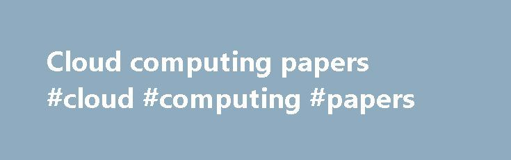 Cloud computing papers #cloud #computing #papers http://cameroon.nef2.com/cloud-computing-papers-cloud-computing-papers/  # Computing About this journal Computing publishes original papers, short communications and surveys on all fields of computing. The contributions should be written in English and may be of theoretical or applied nature, the essent Computing publishes original papers, short communications and surveys on all fields of computing. The contributions should be written in…