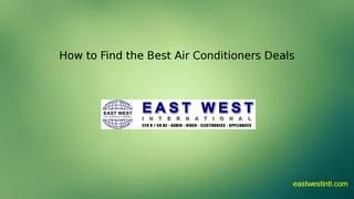 How to find the best air conditioners deals  Buy air conditioner online stores in Best Price. Air Conditioner of Types: Cassete Type Split Airconditioners, Portable Air Conditioners, PTAC Air Conditioner, Split Air Conditioners, Window Air Conditioners models that are permanently fixed to a wall.