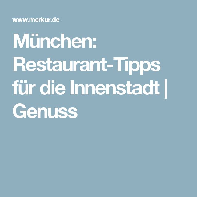 München: Restaurant-Tipps für die Innenstadt | Genuss