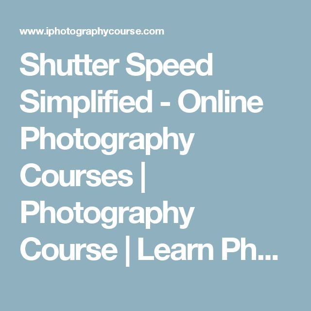 Shutter Speed Simplified - Online Photography Courses | Photography Course | Learn Photography Online