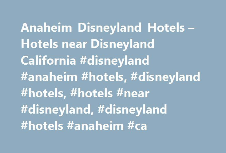 Anaheim Disneyland Hotels – Hotels near Disneyland California #disneyland #anaheim #hotels, #disneyland #hotels, #hotels #near #disneyland, #disneyland #hotels #anaheim #ca http://south-sudan.remmont.com/anaheim-disneyland-hotels-hotels-near-disneyland-california-disneyland-anaheim-hotels-disneyland-hotels-hotels-near-disneyland-disneyland-hotels-anaheim-ca/  # Our Disneyland Hotel is Conveniently Located in Anaheim, CA Make your trip to the happiest place on Earth a trip to remember when…
