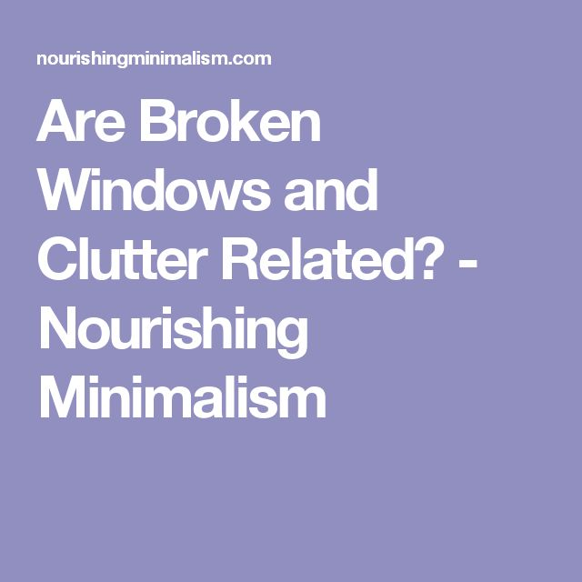 Are Broken Windows and Clutter Related? - Nourishing Minimalism