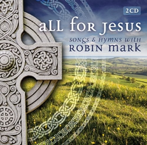 All For Jesus – Songs & Hymns With Robin Mark « Holiday Adds