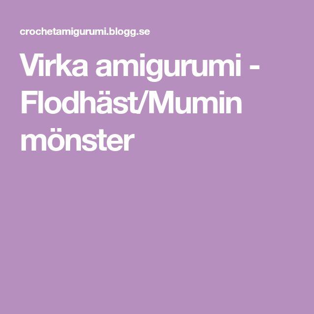 Virka amigurumi - Flodhäst/Mumin mönster