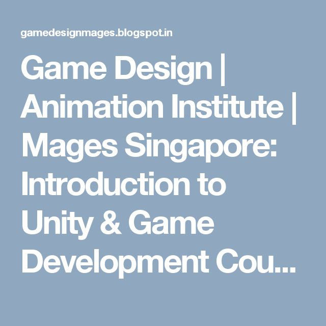 Game Design | Animation Institute | Mages Singapore: Introduction to Unity & Game Development Courses – the First Step towards a Hotshot Game
