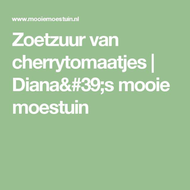 Zoetzuur van cherrytomaatjes | Diana's mooie moestuin