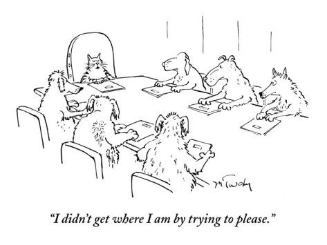 I didnt get where I am by trying to please. - New Yorker Cartoon Poster Print by Mike Twohy at the Condé Nast Collection