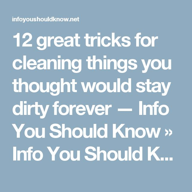 12great tricks for cleaning things you thought would stay dirty forever — Info You Should Know » Info You Should Know