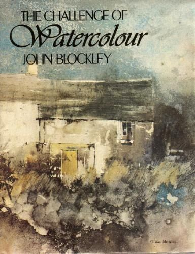 Challenge of Watercolor Painting: John Blockley: 9780823006045: Amazon.com: Books