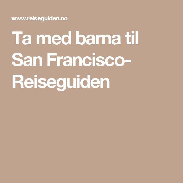 Ta med barna til San Francisco- Reiseguiden