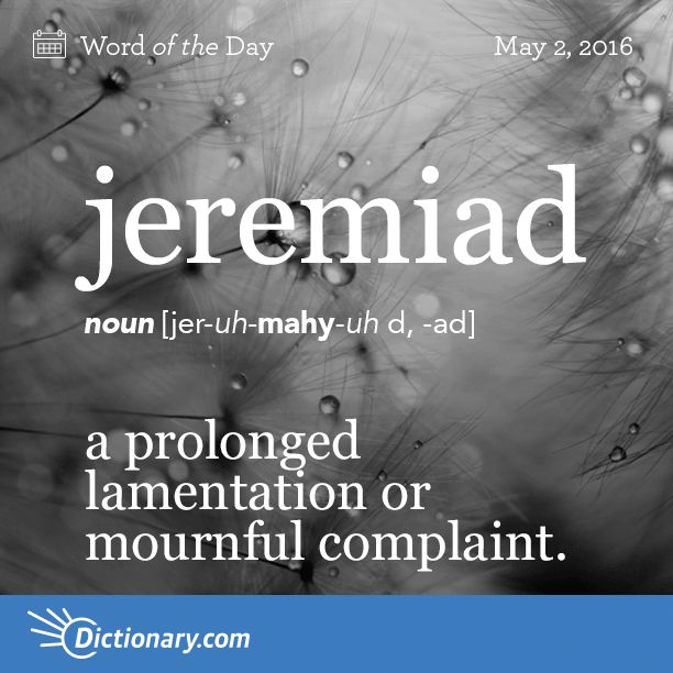 Jeremiad -- noun a long, mournful complaint or lamentation; a list - complaint words