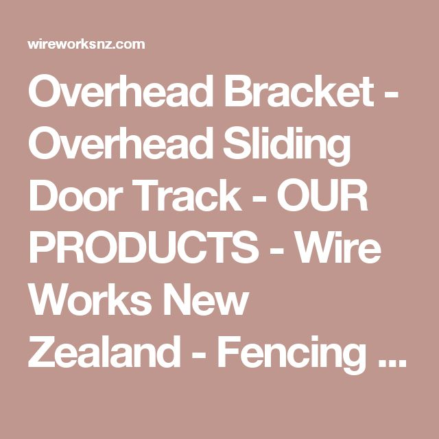 Overhead Bracket - Overhead Sliding Door Track - OUR PRODUCTS - Wire Works New Zealand - Fencing Suppliers