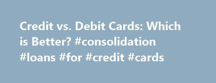 Credit vs. Debit Cards: Which is Better? #consolidation #loans #for #credit #cards http://credit.remmont.com/credit-vs-debit-cards-which-is-better-consolidation-loans-for-credit-cards/  #which credit card # Credit vs. Debit Cards: Which is Better? You probably have at least one credit card and Read More...The post Credit vs. Debit Cards: Which is Better? #consolidation #loans #for #credit #cards appeared first on Credit.