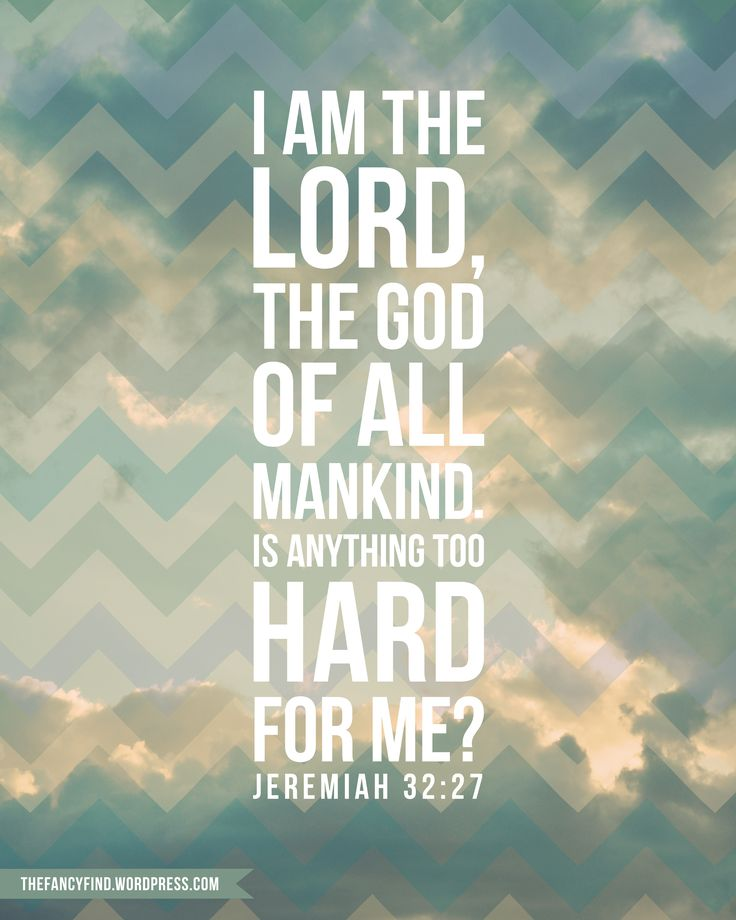My very own design and an awesome verse!  Nothing is too hard for my God! Jeremiah 32:27