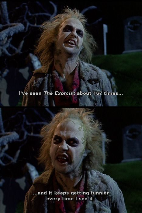 Beetlejuice <3 very true. I'm glad I'm not the only one who thinks that movie is funny >> What are you?