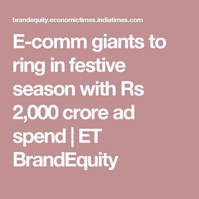 E-comm giants to ring in festive season with Rs 2,000 crore ad spend | ET BrandEquity