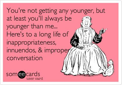 Funny Birthday ecard Youre not getting any younger but at least – E Cards Birthday