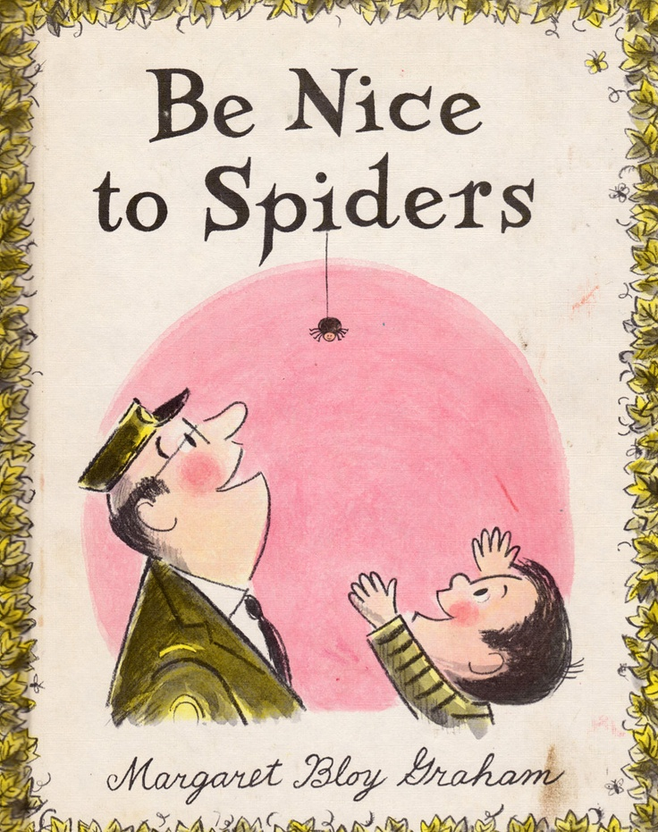 Be Nice to Spiders by Margaret Bloy Graham. A great story I remember from my childhood about kindness and the value of nature.